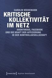 Kritische Kollektivität im Netz: Anonymous, Facebook und die Kraft der Affizierung in der Kontrollgesellschaft
