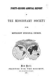 Annual Report of the Missionary Society, Sunday-School Union and Tract Society of the Methodist Episcopal Church: Volumes 42-43