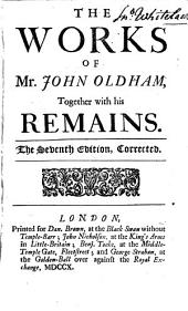 The works of Mr. John Oldham, together with his Remains