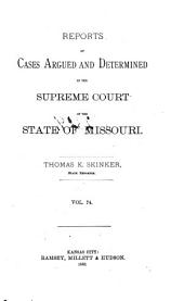 Reports of Cases Argued and Determined in the Supreme Court of the State of Missouri: Volume 74