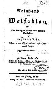Reinhard von Wolfsklau, oder: Die blutigen Wege der grauen Gestalten auf Johannisstein: Schauer- und Schreckensscenen aus Oesterreichs Vorzeit ; Mit einem Titelkupfer