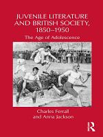 Juvenile Literature and British Society, 1850-1950