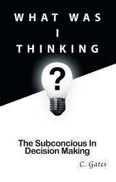 What Was I Thinking?: The Subconscious and Decision-Making