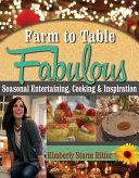 Farm to Table Fabulous  Seasonal Entertaining  Cooking   Inspiration