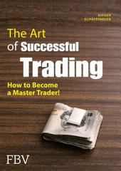 The Art of Successful Trading: How to Become a Master Trader!