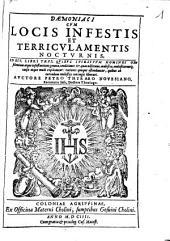 Daemoniaci cum locis infestis et terriculamentis nocturnis: id est, libri tres, quibus spiritum homines obsidentium atque infestantium genera ... explicantur