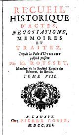 Recueil historique d'actes negociations, 8: memoires et traitez