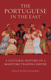 The Portuguese in the East: A Cultural History of a Maritime Trading Empire
