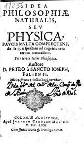 Idea philosophiae naturalis, seu Physica, paucis multa complectens de iis quae spectant ad cognitionem rerum naturalium ; Pars secunda totius philosophiae