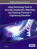 Using Technology Tools to Innovate Assessment, Reporting, and Teaching Practices in Engineering Education