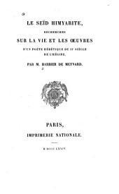 Le Seïd himyarite: recherches sur la vie et les oeuvres d'un poëte hérétique du IIe siècle de l'hégire