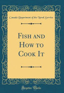 Fish and How to Cook It  Classic Reprint  PDF
