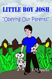 Little Boy Josh - Book 1: Obeying Our Parents