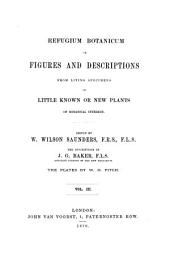 Refugium Botanicum: Or Figures and Descriptions from Living Specimens, of Little Known Or New Plants of Botanical Interest, Volume 3