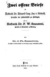 Zwei offene Briefe: an Hofrath Dr. Eduard Casp. Jac. v. Siebold, Professor der Geburtshilfe zu Göttingen, und an Hofrath Dr. F. W. Scanzoni, Professor der Geburtshilfe zu Würzburg
