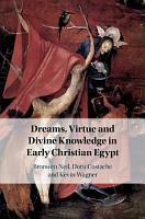 Dreams  Virtue and Divine Knowledge in Early Christian Egypt PDF