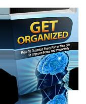 Getting Orgsnized: How To Organize Every Part Of Your Life To Improve Focus And Productivity