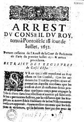 Arrest dv Conseil dv Roy tenu à Pontoise le 18... iuillet 1652 portant cassation de l'arrest de... Parlement... du premier iuillet 1652