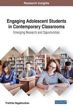 Engaging Adolescent Students in Contemporary Classrooms  Emerging Research and Opportunities PDF