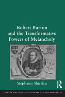 Robert Burton and the Transformative Powers of Melancholy PDF