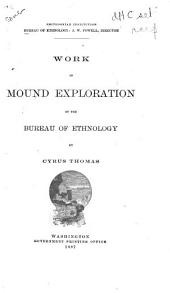 Work in Mound Exploration of the Bureau of Ethnology: Volume 4