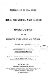 Mormonism in all ages, or the rise, progress, and causes of Mormonism : with the biography of its author and founder, Joseph Smith, Junior