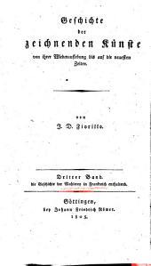 Geschichte der zeichnenden Künste von ihrer Wiederauflebung bis auf die neuesten Zeiten: Bd.Die Geschichte der Maleren in Frankreich