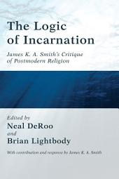 The Logic of Incarnation: James K. A. Smith's Critique of Postmodern Religion