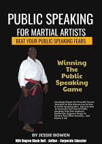 Public Speakings For Martial Artists: Winning The Public Speaking Game