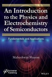 An Introduction to the Physics and Electrochemistry of Semiconductors: Fundamentals and Applications