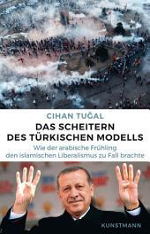Das Scheitern des türkischen Modells: Wie der arabische Frühling den islamischen Liberalismus zu Fall brachte