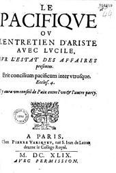 Le Pacifique : ou l'Entretien d'Ariste avec Lvcile svr l'estat des affaires présentes... Il y aura vn conseil de paix entre l'vn & l'autre party