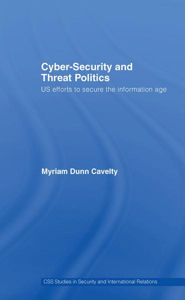 Cyber Security and Threat Politics