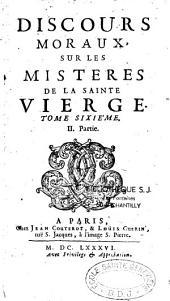 Discours moraux sur les Mistères de la Sainte Vierge: T. 06, 2e partie