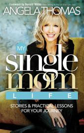 My Single Mom Life: Stories and Practical Lessons for Your Journey