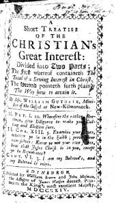 A short treatise of the Christian's Great Interest: divided into two parts