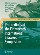 Eighteenth International Seaweed Symposium: Proceedings of the Eighteenth International Seaweed Symposium held in Bergen, Norway, 20 - 25 June 2004