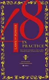 The 48 Laws of Power in Practice: The 3 Most Powerful Laws & The 4 Indispensable Power Principles