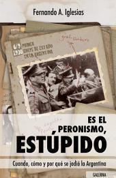 Es el peronismo, estúpido: Cuando, cómo y por qué se jodió la Argentina