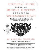Riflessioni fisiche sopra la medicina elettrica del signor Gio. Francesco Pivati ..