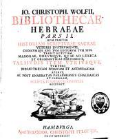 Jo. Christophori Wolfii Bibliotheca Hebraea, sive notitia tum auctorum Hebr. ...