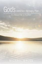 God'S Addiction Recovery Plan: The Biblical Path to Freedom