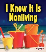 I Know It Is Nonliving