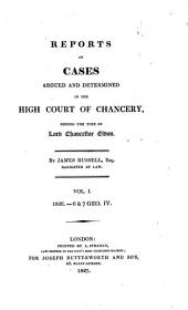 Reports of Cases Argued and Determined in the High Court of Chancery: During the Time of Lord Chancellor Eldon, 1826-1829, Volume 1