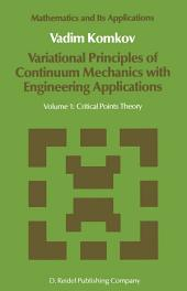 Variational Principles of Continuum Mechanics with Engineering Applications: Volume 1: Critical Points Theory