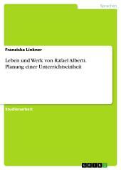 Leben und Werk von Rafael Alberti. Planung einer Unterrichtseinheit