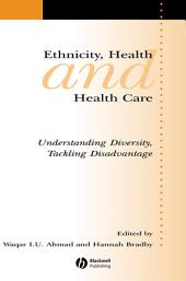 Ethnicity, Health and Health Care: Understanding Diversity, Tackling Disadvantage