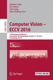 Computer Vision – ECCV 2016: 14th European Conference, Amsterdam, The Netherlands, October 11-14, 2016, Proceedings, Part 5