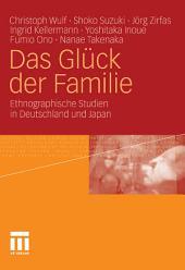 Das Glück der Familie: Ethnographische Studien in Deutschland und Japan