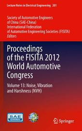 Proceedings of the FISITA 2012 World Automotive Congress: Volume 13: Noise, Vibration and Harshness (NVH)